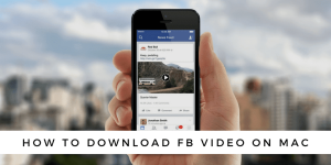 How to Download FB Video on Mac