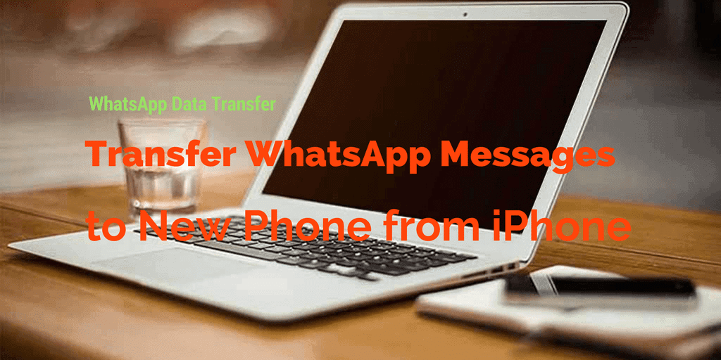 WhatsApp Data Transfer | Transfer WhatsApp Messages to New Phone from iPhone
