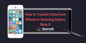 how to transfer data from iPhone to Samsung Galaxy Note 8