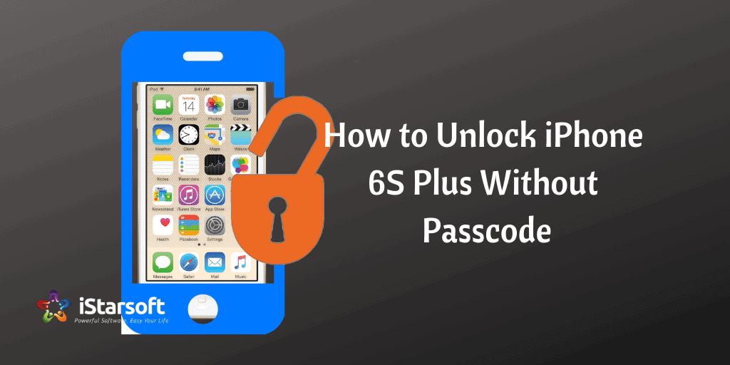 How to Unlock iPhone 6S Plus Without Passcode Easily